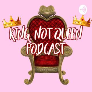 King, Not Queen