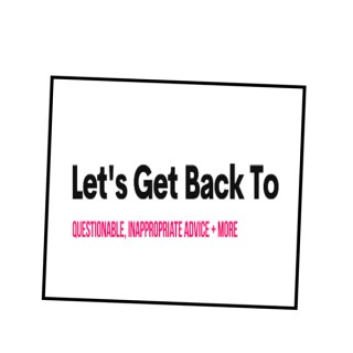Let's Get Back To Questionable, Inappropriate Advice + more (LGBT, LGBTQIA+)