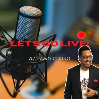 Let's Go Live! w/ Lamont King