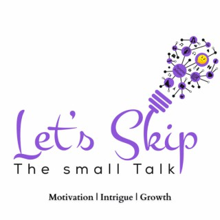 Let's Skip The small Talk