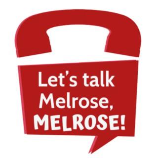 Let's Talk Melrose, Melrose!