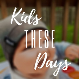Kids These Days Podcast
