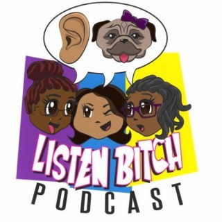 Listen Bitch Podcast