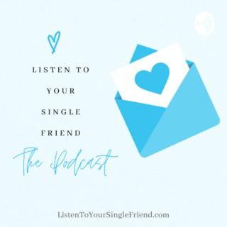 Listen To Your Single Friend