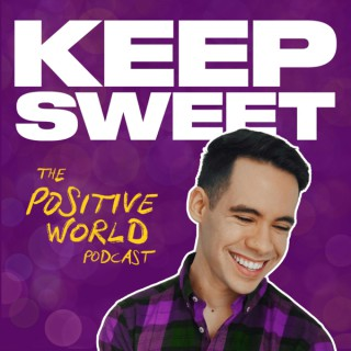 Keep Sweet: The Positive World Podcast
