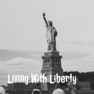 Living With Liberty