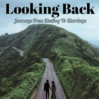 Looking Back Journeys From Meeting To Marriage