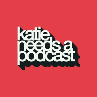 Katie Needs: A Podcast