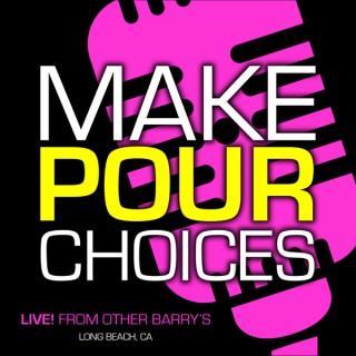 Make Pour Choices