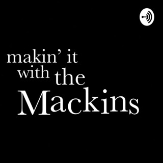 Makin' it with the Mackins