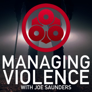 Managing Violence Podcast with Joe Saunders