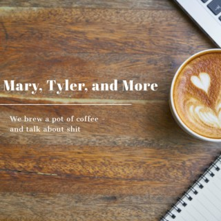 Mary, Tyler, and More