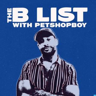 The B List with Petshopboy