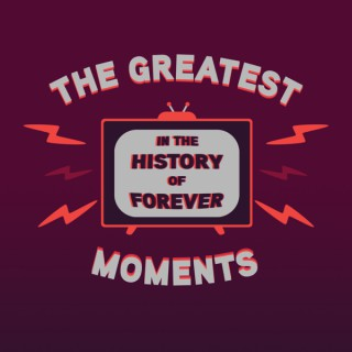 The Greatest Moments in the History of Forever