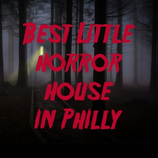 The Best Little Horror House in Philly