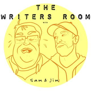 The Writers Room with Sam and Jim