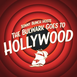 The Bulwark Goes to Hollywood