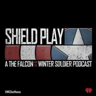 Shield Play: A The Falcon and The Winter Soldier Podcast