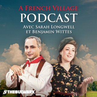 A French Village Podcast with Sarah Longwell and Ben Wittes