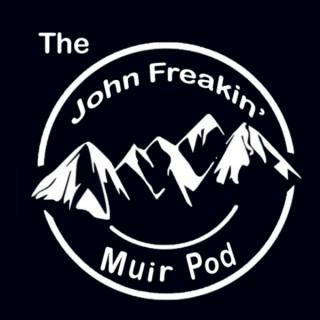 The John Freakin' Muir Pod