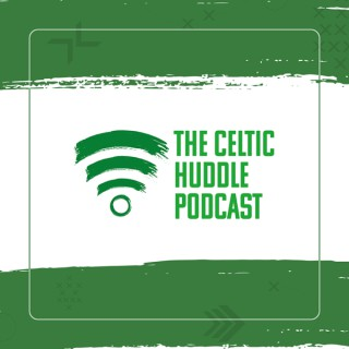 The Celtic Huddle Podcast