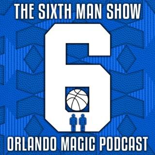 The Sixth Man Show - Orlando Magic Podcast