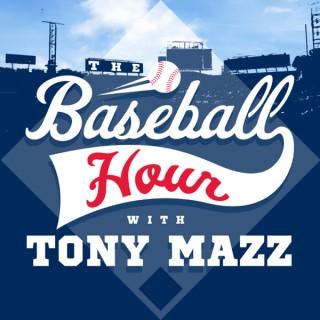 The Baseball Hour with Tony Mazz