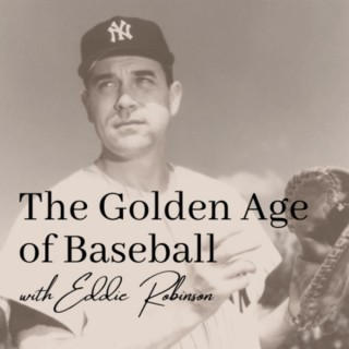 The Golden Age of Baseball with Eddie Robinson
