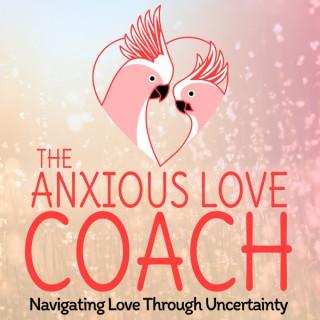 The Anxious Love Coach