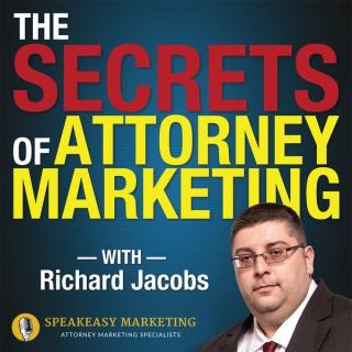 Secrets of Attorney Marketing with Richard Jacobs of Speakeasy Marketing Inc.