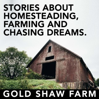 The Gold Shaw Farm Podcast