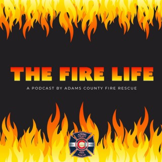 The Fire Life-A Podcast by Adams County Fire Rescue