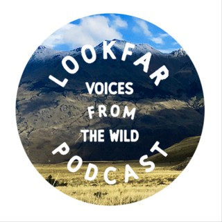 The Lookfar Podcast: Voices from the Wild