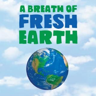 A Breath of Fresh Earth
