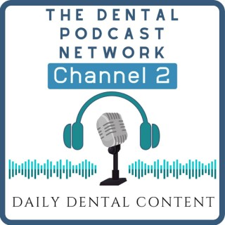 The Dental Podcast Network's Channel Two
