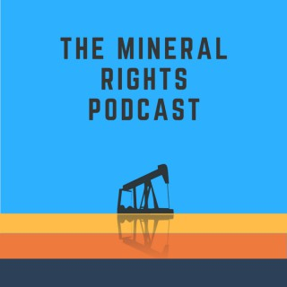The Mineral Rights Podcast: Mineral Rights | Royalties | Oil and Gas | Matt Sands