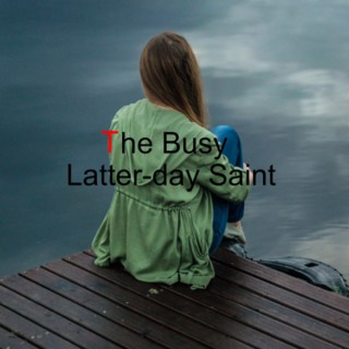 The Busy Latter-day Saint