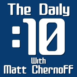 The Daily 10 with Matt Chernoff