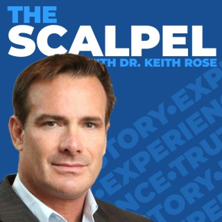 The Scalpel With Dr. Keith Rose