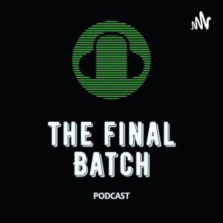 The Final Batch Podcast