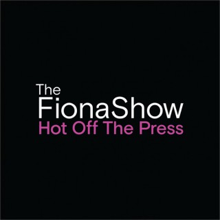 The Fiona Show: Hot Off the Press
