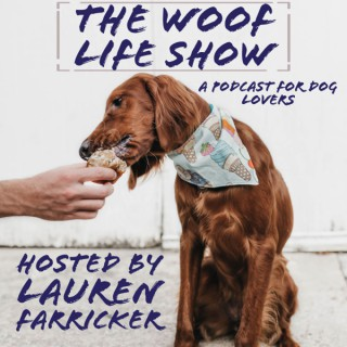 The Woof Life Show - A Podcast for Dog Lovers