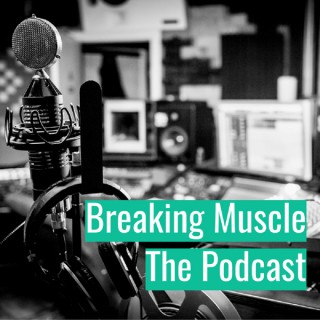 The Breaking Muscle Podcast