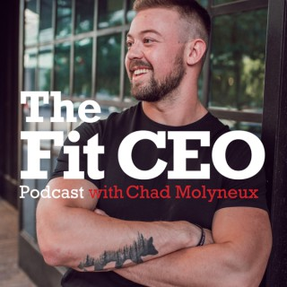 The Fit CEO Podcast with Chad Molyneux