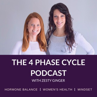 The 4 Phase Cycle Podcast with Zesty Ginger || Hormone Balance | Women's Health | Mindset