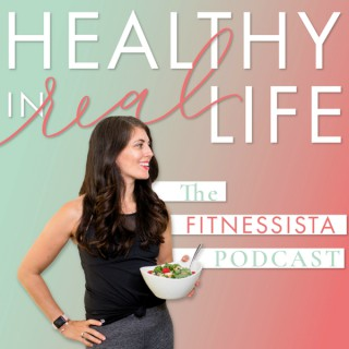 The Fitnessista Podcast: Healthy In Real Life
