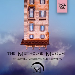 The Mistholme Museum of Mystery, Morbidity, and Mortality