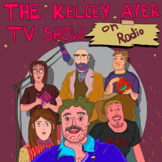 The Kelcey Ayer TV Show on Radio
