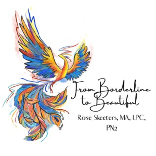From Borderline to Beautiful: Hope & Help for BPD with Rose Skeeters, MA, LPC, PN2