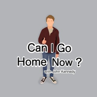 Can I go home now? with John Kennedy